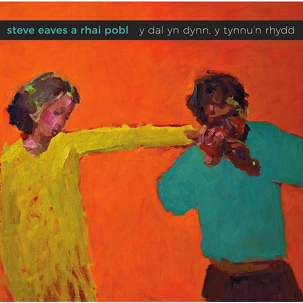 Steve Eaves a Rhai Pobl - Y dal yn dynn, y tynnu'n rhydd