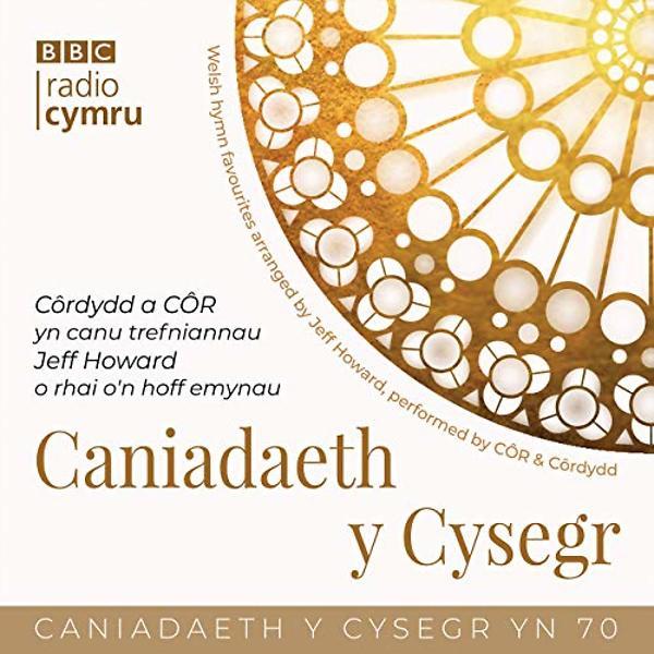 CÔR, Côrdydd and Jeff Howard - Caniadaeth y Cysegr